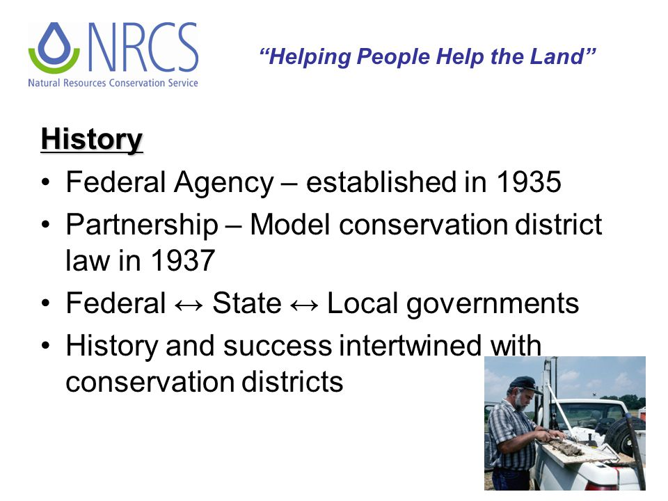 30 History Federal Agency – established in 1935 Partnership – Model conservation district law in 1937 Federal ↔ State ↔ Local governments History and