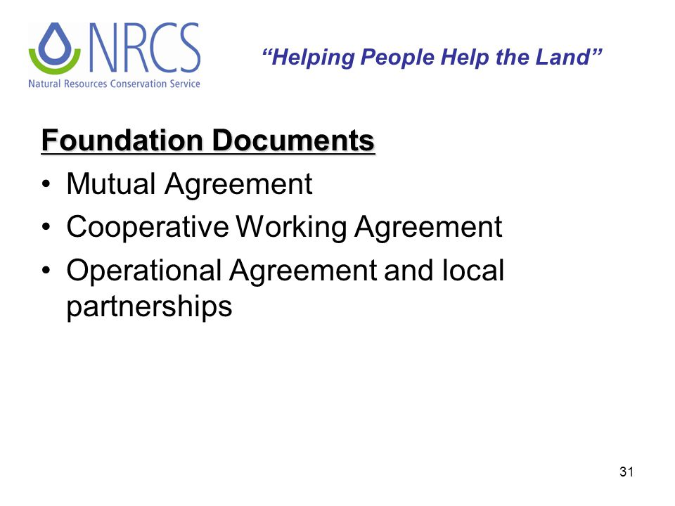 "31 Foundation Documents Mutual Agreement Cooperative Working Agreement Operational Agreement and local partnerships ""Helping People Help the Land"""