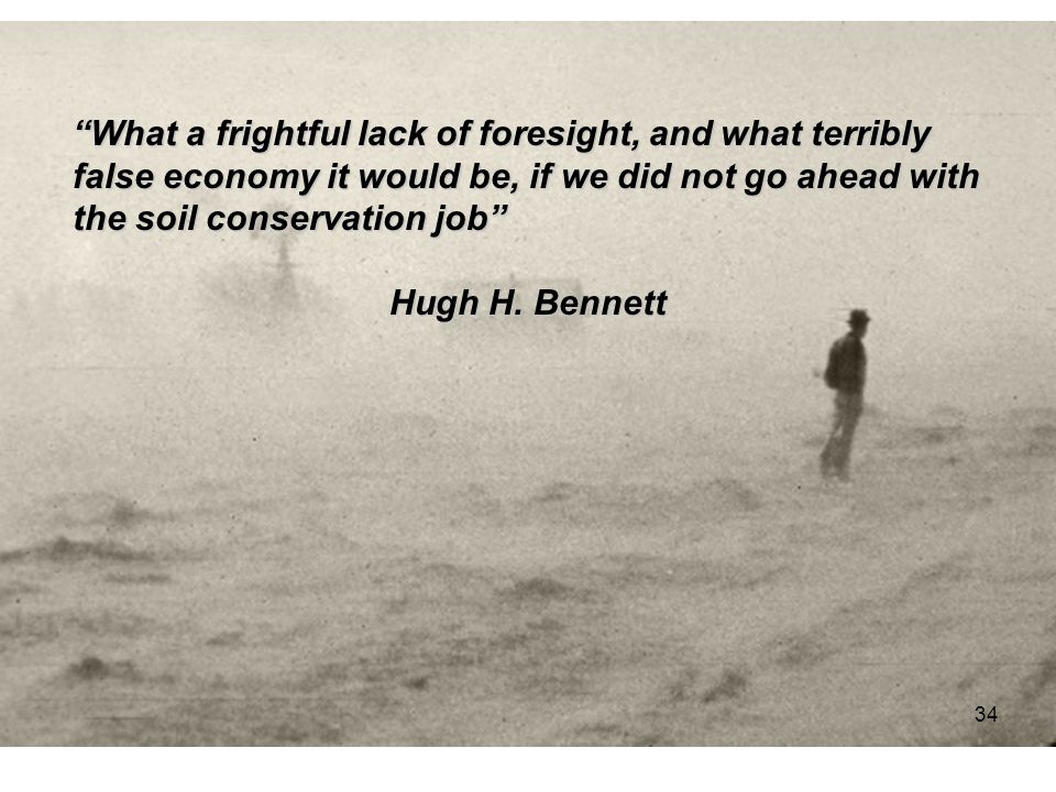 "46 ""What a frightful lack of foresight, and what terribly false economy it would be, if we did not go ahead with the soil conservation job"" Hugh H. Be"