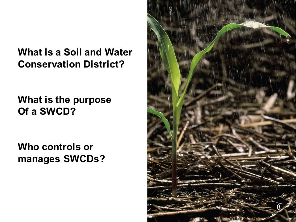 8 What is a Soil and Water Conservation District? What is the purpose Of a SWCD? Who controls or manages SWCDs? 8