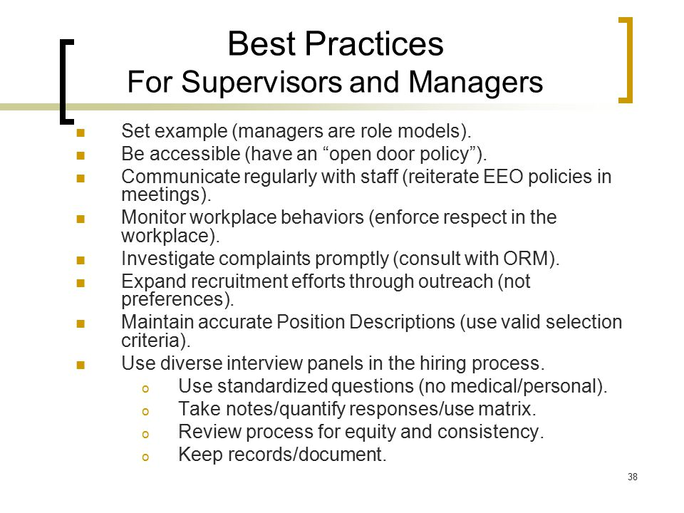"38 Best Practices For Supervisors and Managers Set example (managers are role models). Be accessible (have an ""open door policy""). Communicate regular"