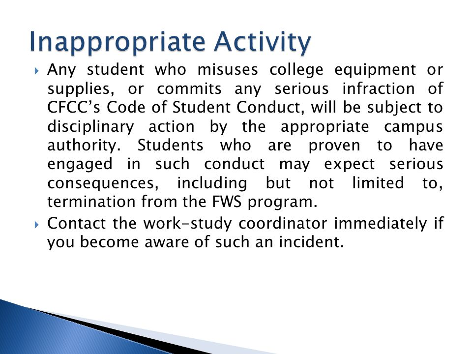  Any student who misuses college equipment or supplies, or commits any serious infraction of CFCC's Code of Student Conduct, will be subject to disciplinary action by the appropriate campus authority.