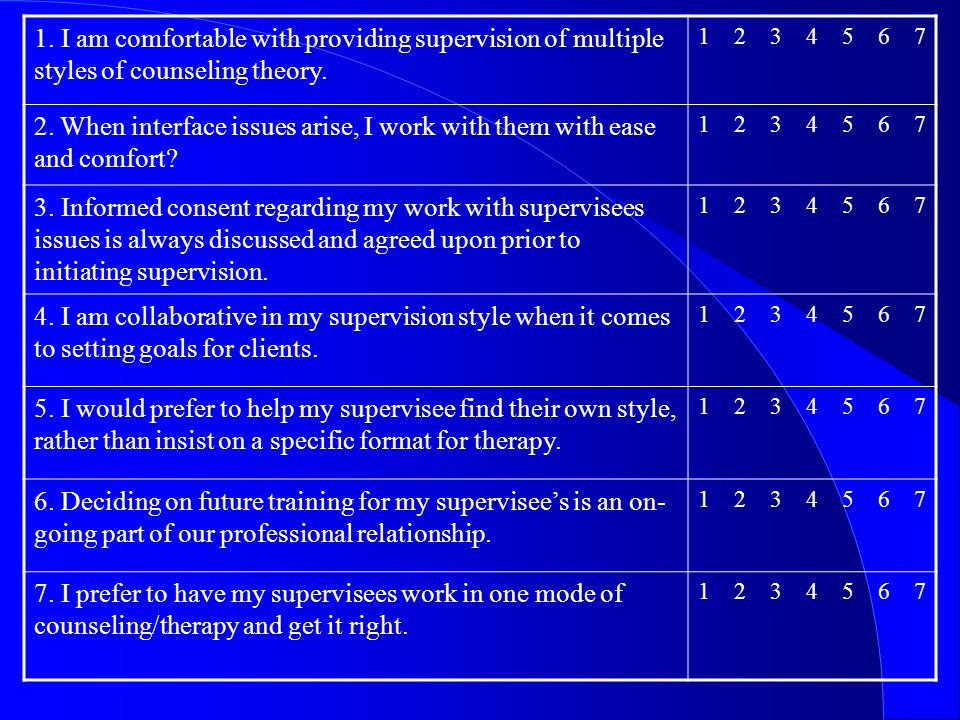 1. I am comfortable with providing supervision of multiple styles of counseling theory.