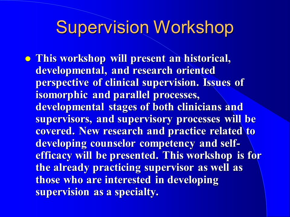 The objectives of this course are to help the participant: l Acquire knowledge of supervision process and skills from multiple domains and perspectives; l Acquire knowledge of: the characteristics of good and poor supervision; COURSE OBJECTIVES