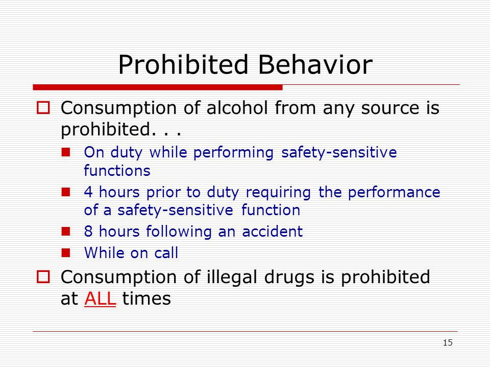 15 Prohibited Behavior  Consumption of alcohol from any source is prohibited...