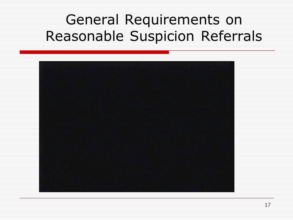 17 General Requirements on Reasonable Suspicion Referrals