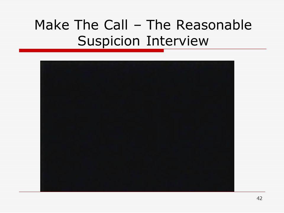 42 Make The Call – The Reasonable Suspicion Interview