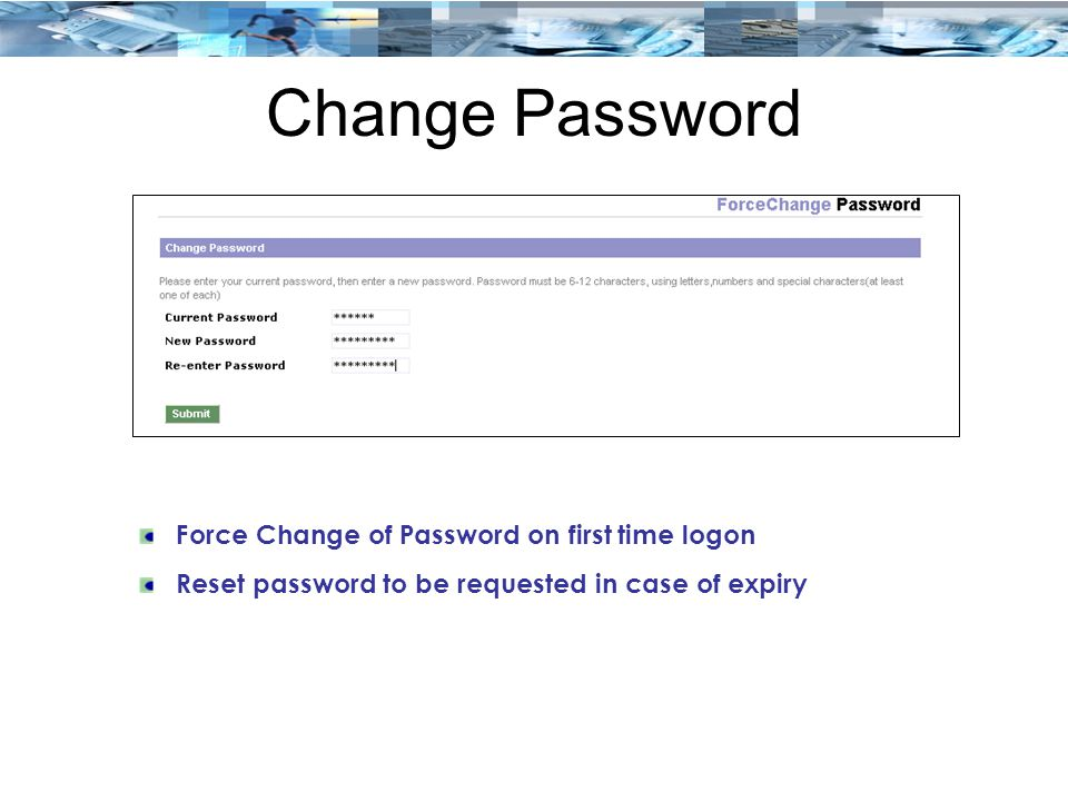 Change Password Force Change of Password on first time logon Reset password to be requested in case of expiry