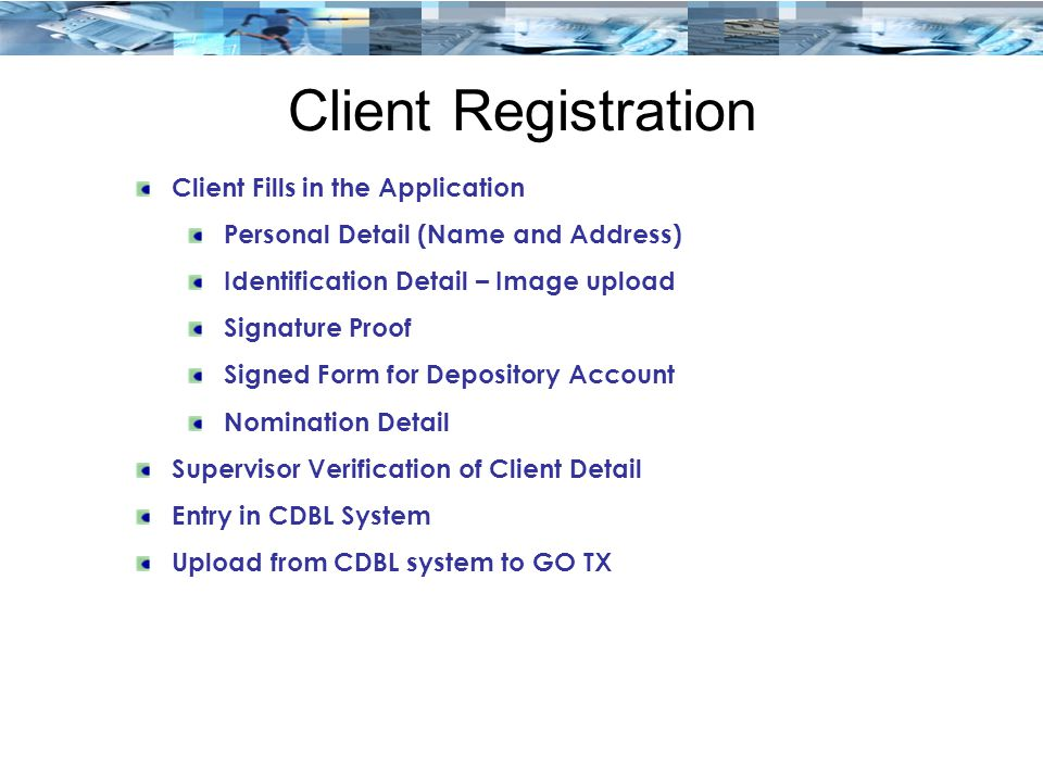 Client Registration Client Fills in the Application Personal Detail (Name and Address) Identification Detail – Image upload Signature Proof Signed For