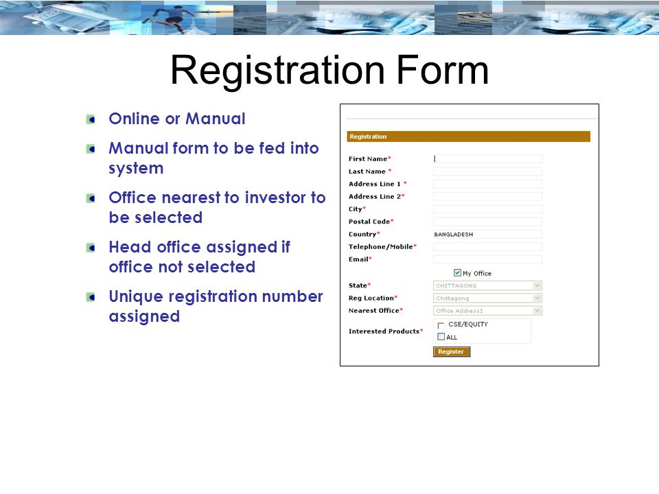 Registration Form Online or Manual Manual form to be fed into system Office nearest to investor to be selected Head office assigned if office not sele
