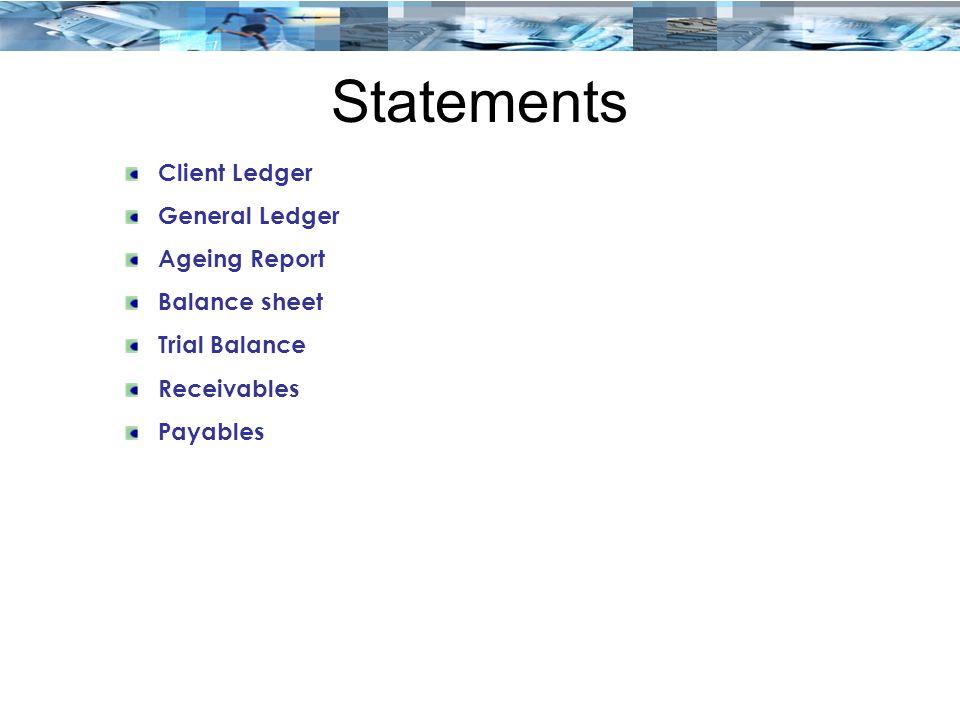 Statements Client Ledger General Ledger Ageing Report Balance sheet Trial Balance Receivables Payables