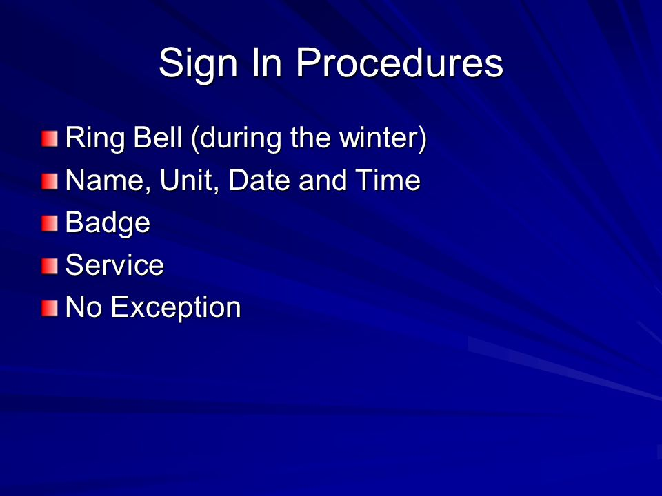 Sign In Procedures Ring Bell (during the winter) Name, Unit, Date and Time BadgeService No Exception