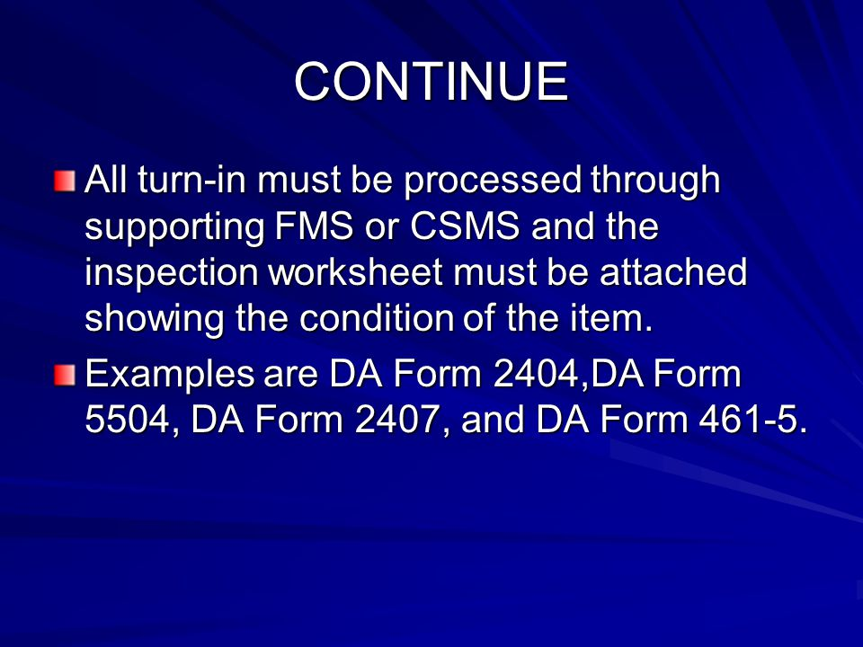 CONTINUE All turn-in must be processed through supporting FMS or CSMS and the inspection worksheet must be attached showing the condition of the item.