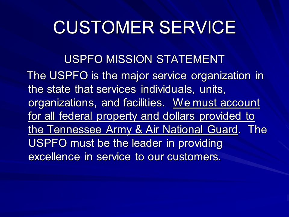CUSTOMER SERVICE USPFO MISSION STATEMENT The USPFO is the major service organization in the state that services individuals, units, organizations, and facilities.