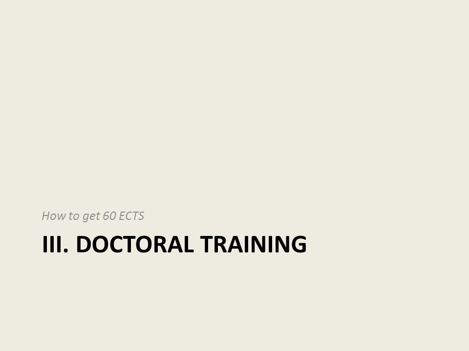 III. DOCTORAL TRAINING How to get 60 ECTS