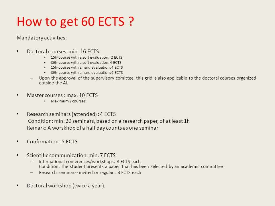 How to get 60 ECTS . Mandatory activities: Doctoral courses: min.