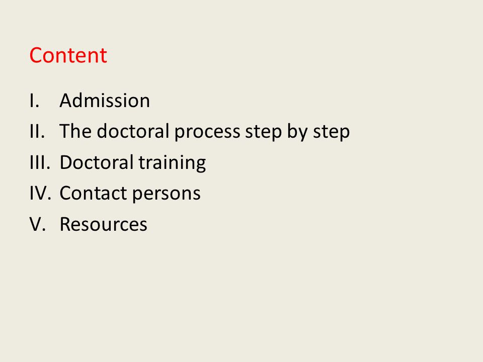 Content I.Admission II.The doctoral process step by step III.Doctoral training IV.Contact persons V.Resources