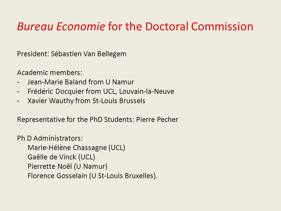 Bureau Economie for the Doctoral Commission President: Sébastien Van Bellegem Academic members: -Jean-Marie Baland from U Namur -Frédéric Docquier fro