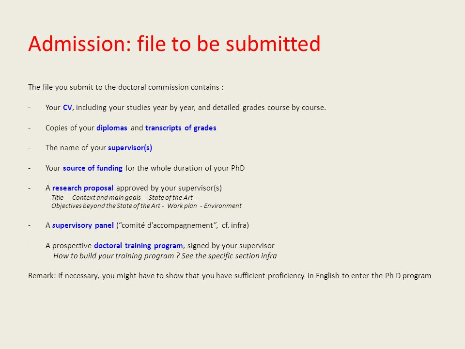 Admission: file to be submitted The file you submit to the doctoral commission contains : -Your CV, including your studies year by year, and detailed grades course by course.