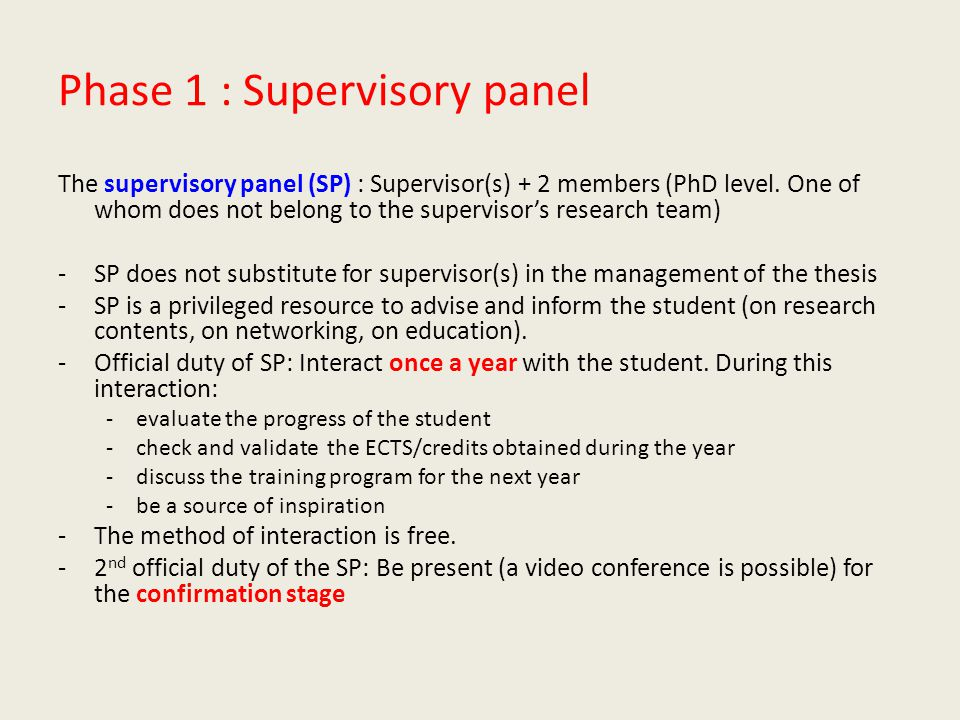 Phase 1 : Supervisory panel The supervisory panel (SP) : Supervisor(s) + 2 members (PhD level.