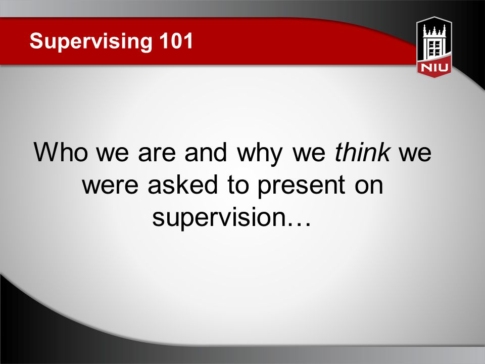 Supervision 101 Effective employee performance starts with orientation: (Supervisors are responsible for employee orientation) New employees of the university Employees new to your unit/staff Orientation to new jobs, new tasks, new policies How to orient employees: Show, explain, give examples, demonstrate, observe, give feedback, listen to questions