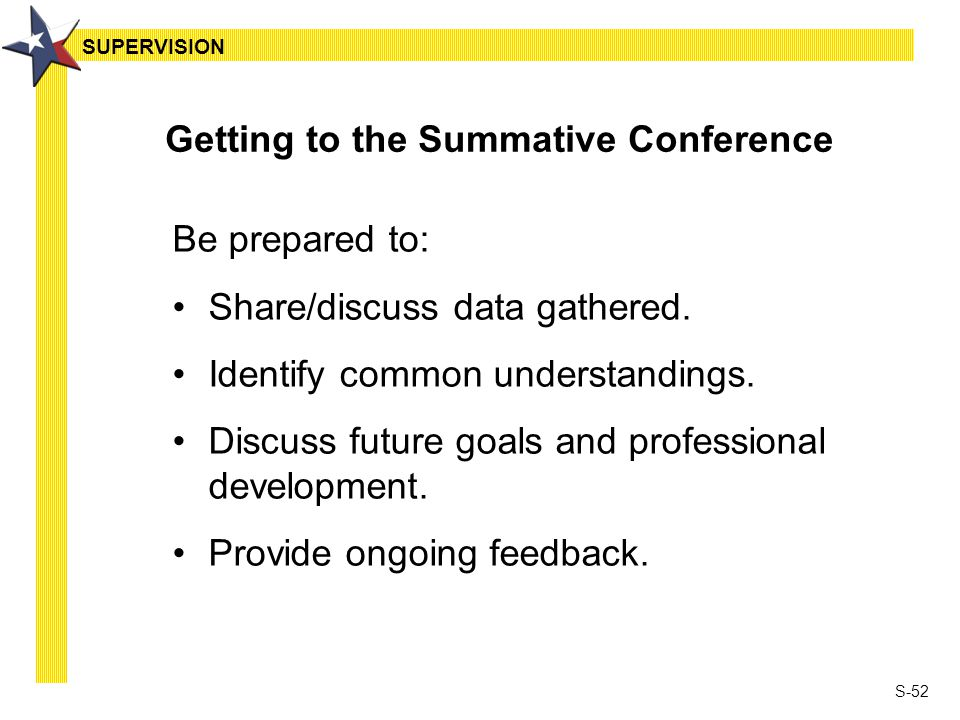 S-52 Getting to the Summative Conference Be prepared to: Share/discuss data gathered. Identify common understandings. Discuss future goals and profess