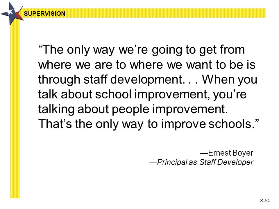 S-54 The only way we're going to get from where we are to where we want to be is through staff development...