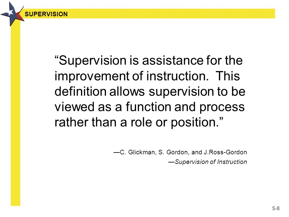 S-8 Supervision is assistance for the improvement of instruction.