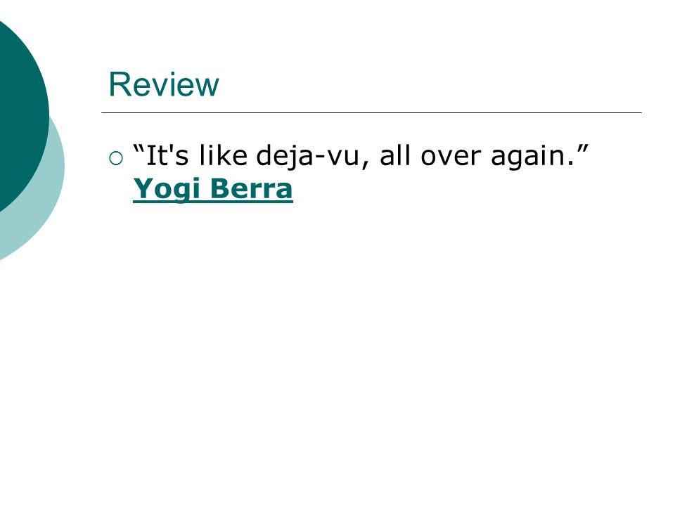 Review  It s like deja-vu, all over again. Yogi Berra Yogi Berra