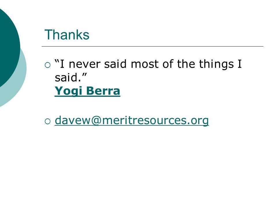 Thanks  I never said most of the things I said. Yogi Berra Yogi Berra  davew@meritresources.org davew@meritresources.org