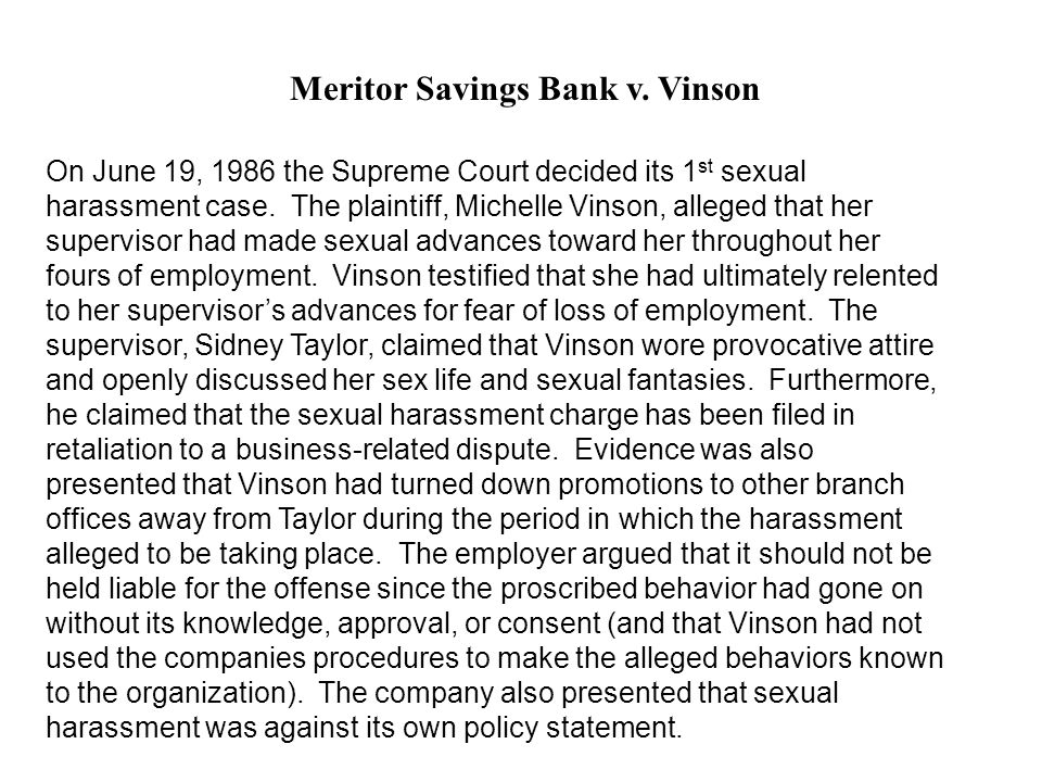 Meritor Savings Bank v. Vinson On June 19, 1986 the Supreme Court decided its 1 st sexual harassment case. The plaintiff, Michelle Vinson, alleged tha
