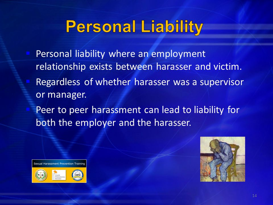 14  Personal liability where an employment relationship exists between harasser and victim.  Regardless of whether harasser was a supervisor or mana