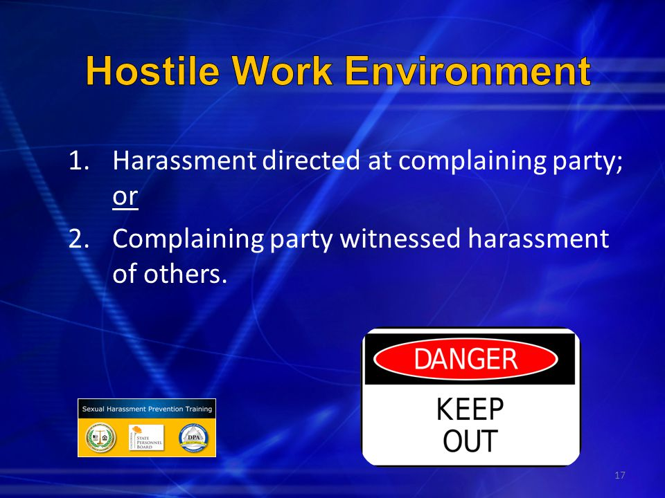 17 1.Harassment directed at complaining party; or 2.Complaining party witnessed harassment of others.