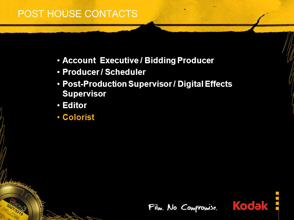 POST HOUSE CONTACTS Account Executive / Bidding Producer Producer / Scheduler Post-Production Supervisor / Digital Effects Supervisor Editor Colorist