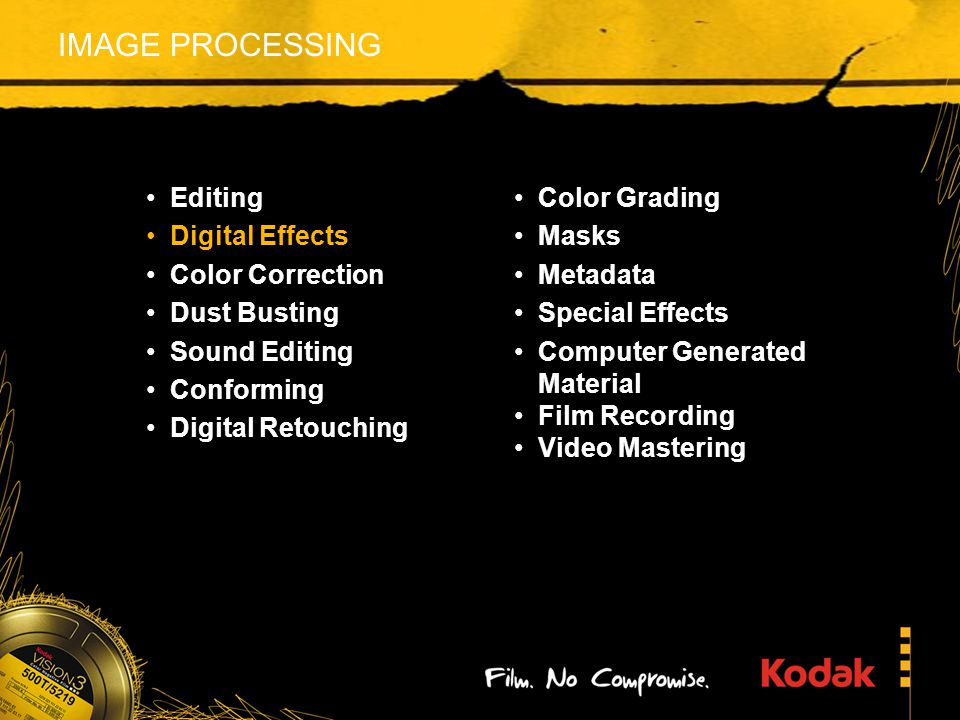 IMAGE PROCESSING Editing Digital Effects Color Correction Dust Busting Sound Editing Conforming Digital Retouching Color Grading Masks Metadata Special Effects Computer Generated Material Film Recording Video Mastering