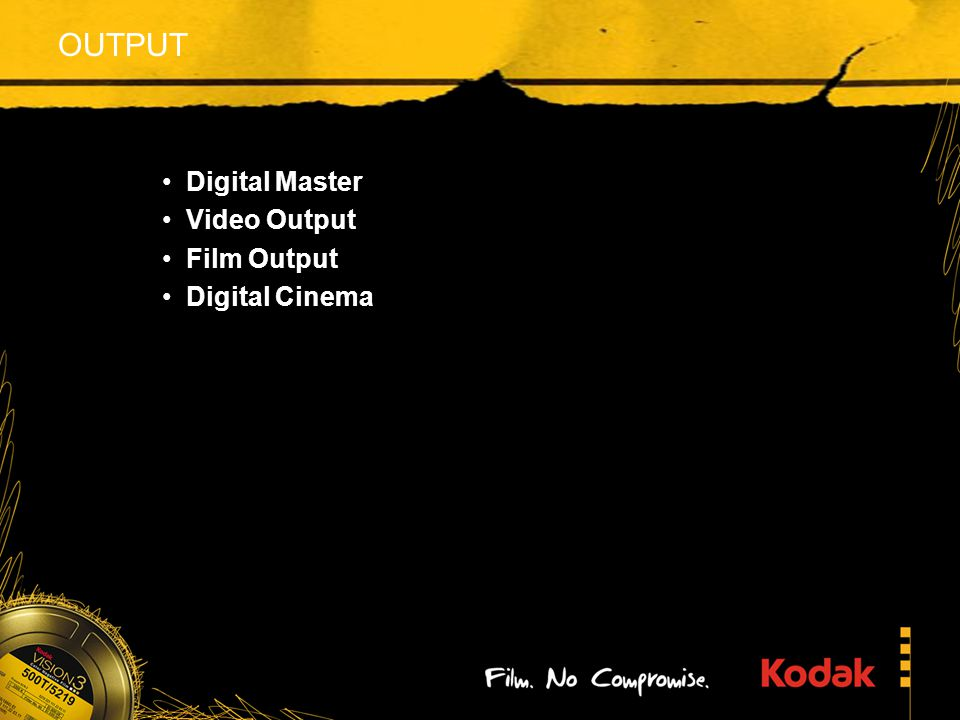 OUTPUT Digital Master Video Output Film Output Digital Cinema