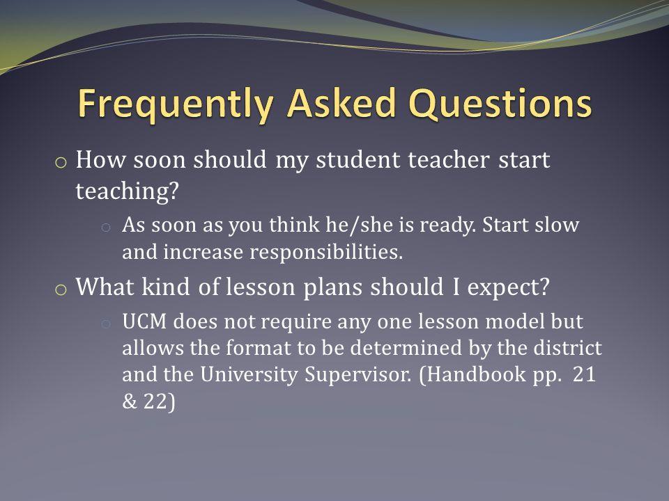 o How soon should my student teacher start teaching.