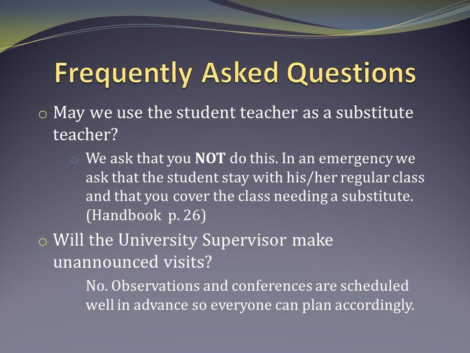 o May we use the student teacher as a substitute teacher.