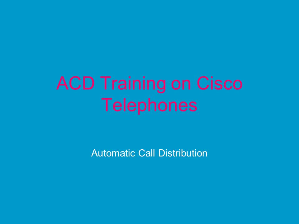 ACD Training on Cisco Telephones Automatic Call Distribution