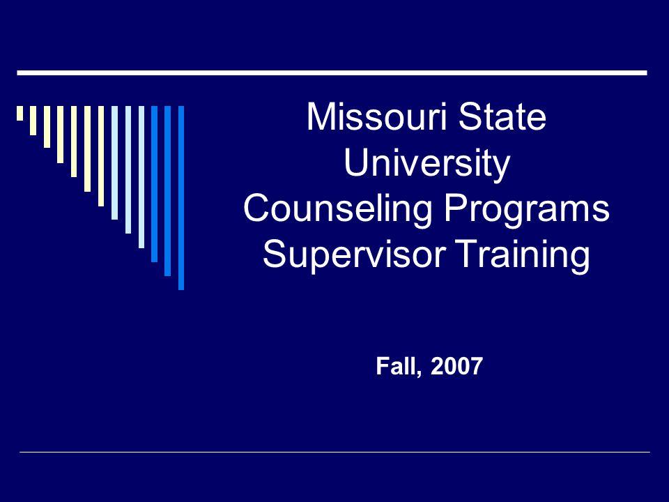Missouri State University Counseling Programs Supervisor Training Fall, 2007