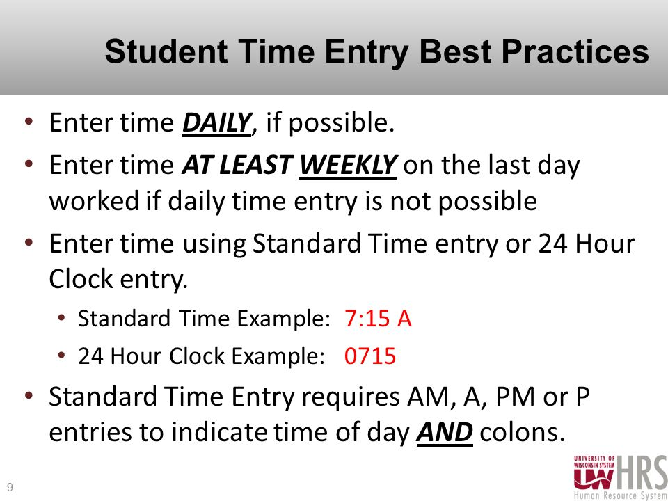 Student Time Entry Best Practices Enter time DAILY, if possible.