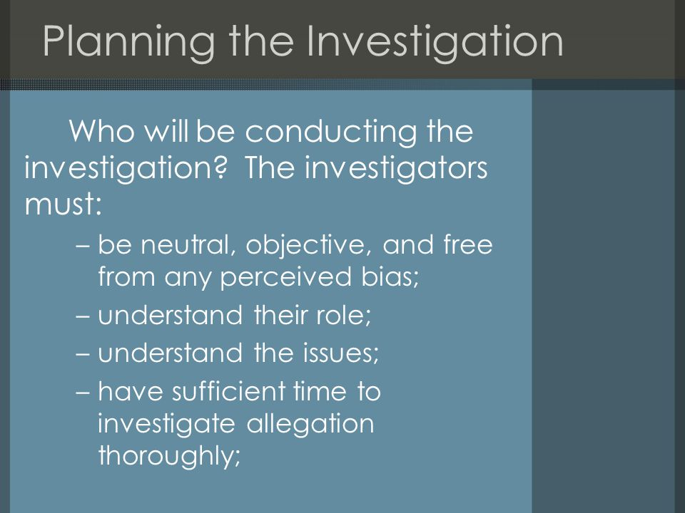 Planning the Investigation Who will be conducting the investigation.