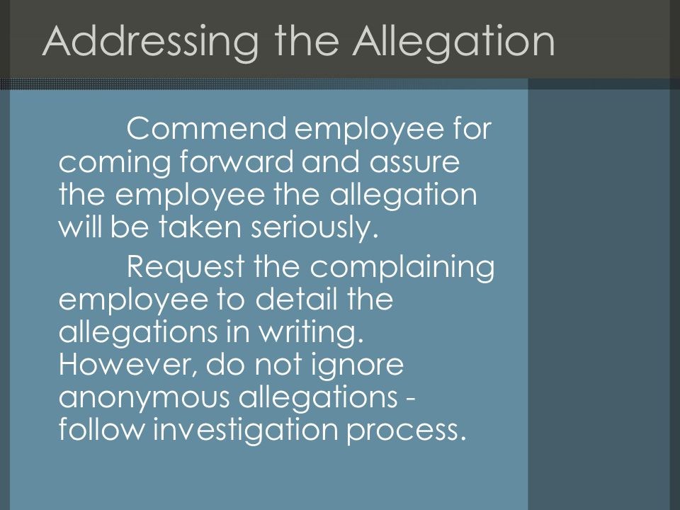 Addressing the Allegation Commend employee for coming forward and assure the employee the allegation will be taken seriously.