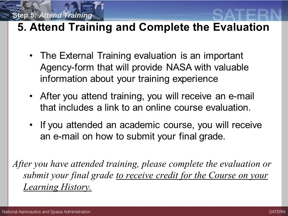 After you have attended training, please complete the evaluation or submit your final grade to receive credit for the Course on your Learning History.