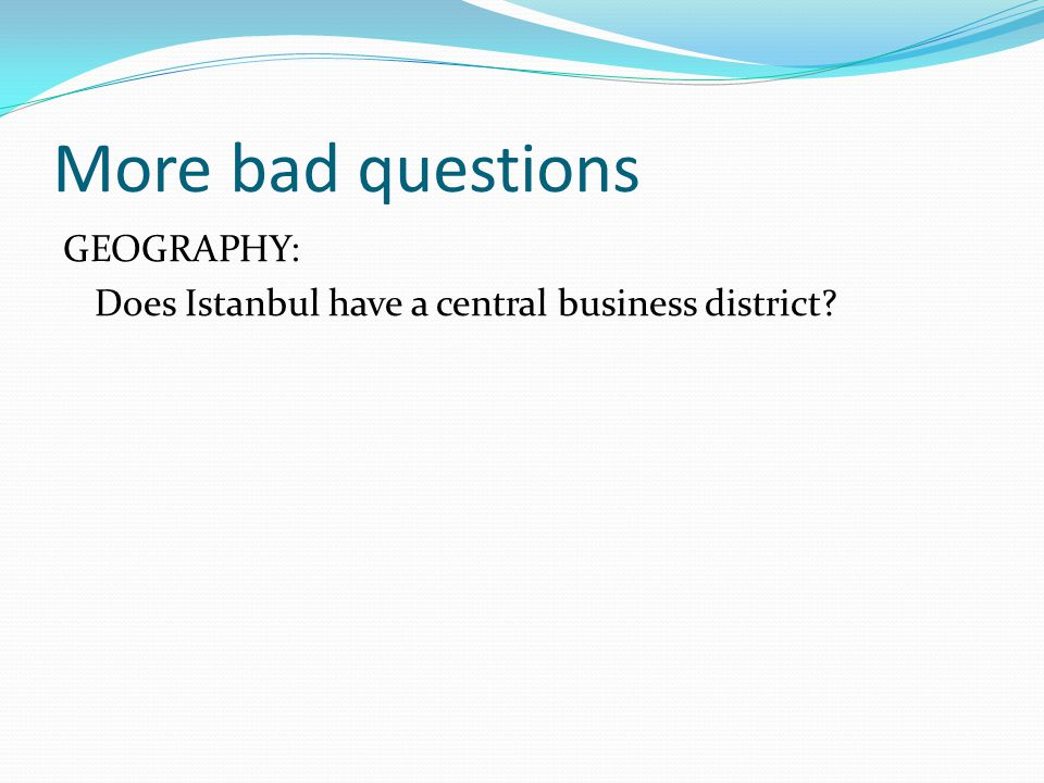 More bad questions GEOGRAPHY: Does Istanbul have a central business district