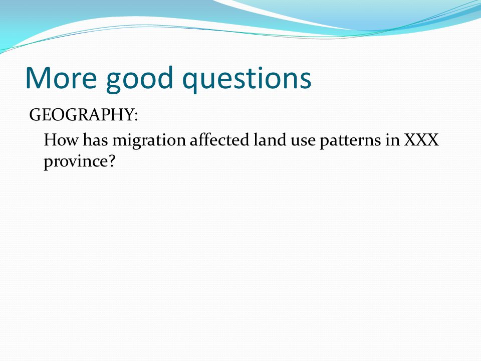 More good questions GEOGRAPHY: How has migration affected land use patterns in XXX province