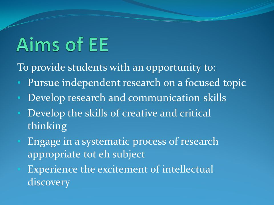 To provide students with an opportunity to: Pursue independent research on a focused topic Develop research and communication skills Develop the skills of creative and critical thinking Engage in a systematic process of research appropriate tot eh subject Experience the excitement of intellectual discovery