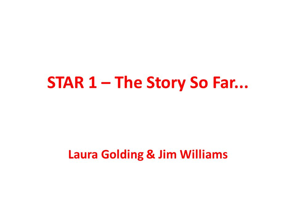 STAR 1 – The Story So Far... Laura Golding & Jim Williams