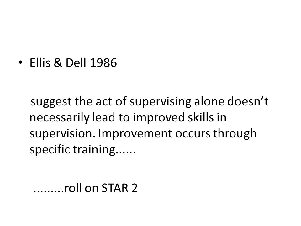 Ellis & Dell 1986 suggest the act of supervising alone doesn't necessarily lead to improved skills in supervision.