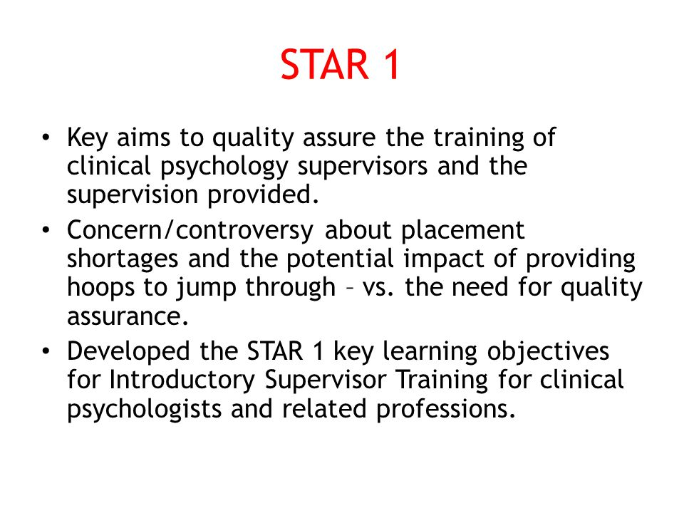 STAR 1 Key aims to quality assure the training of clinical psychology supervisors and the supervision provided.